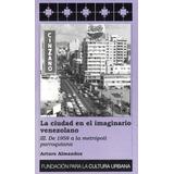 La Ciudad En El Imaginario Venezolano Tomo 3 / A. Almandoz