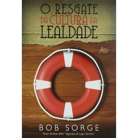 Livro O Resgate Da Cultura Da Lealdade - Bob Sorge