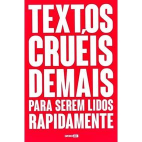 Textos Cruéis Demais Para Serem Lidos Rapidamente - Globo