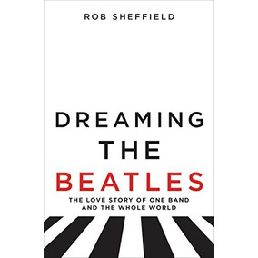 Dreaming The Beatles Harper Collins Us De Sheffield Rob