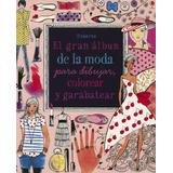 Gran Album De La Moda Para Dibujar, Colorear Y Garabatear