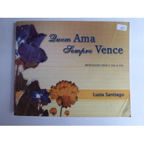 Livro: Quem Ama Sempre Vence - Luzia Santiago