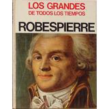Robespierre - Los Grandes De Todos Los Tiempos -tapa Dura