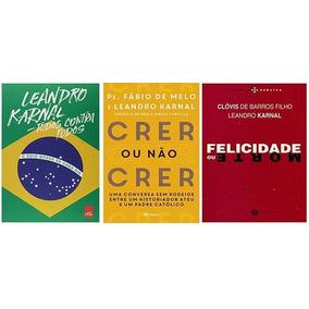 Kit Leandro Karnal 3 Livros Crer Ou Nao Crer Felicidade Todo