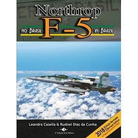 Northrop F-5 No Brasil 2ª Edição (revisada E Ampliada)