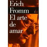 El Arte De Amar De Erich Fromm - Original Nuevo