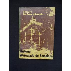 Mozart Soriano Aderaldo - História Abreviada De Fortaleza