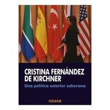 Una Politica Exterior Soberana - Cristina Kirchner   Colihue