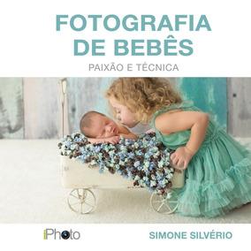 Livro Fotografia De Bebês Paixão E Técnica - Simone Silvério