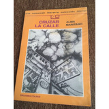 Libro Cruzar La Calle De Alma Maritano Editorial Colihue