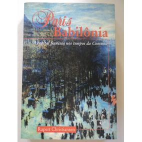 Livro-paris Babilônia:a Capital Francesa.rupert Christiansen