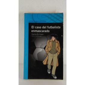 El Caso Del Futbolista Enmascarado Carlos Schlaen Libro Infa 7681a9ea4373d