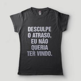 a0141421c Camiseta Feminina Desculpe O Atraso Não Queria Ter Vindo