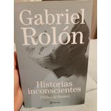 Historias Inconscientes Gabriel Rolom Vidas Al Limite
