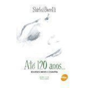 647bd4b80b7 Livro Até 120 Anos Shirlei Borelli Rejuvenescimento E Cosmia ...