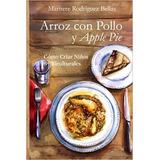 Arroz Con Pollo Y Apple Pie: Cómo Criar Niños Biculturales