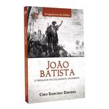 João Batista O Pregador Politicamente Incorreto Ciro Zibordi
