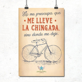 Poster No Me Preocupa Que Me Lleve La Chingada...