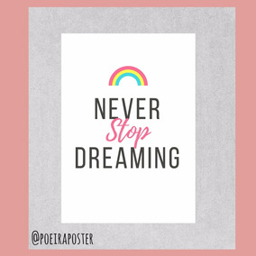 Pôster A4 - Never Stop Dreaming