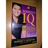 Libro Incrementa Tu Iq Financiero Robert Kiyosaki Negocios