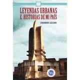 Leyendas Urbanas E Historias De Mi Pais - Eduardo Lazzari