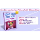 Libro Cómo Hacer Cake Pops (paletas De Pastel) Chupetas