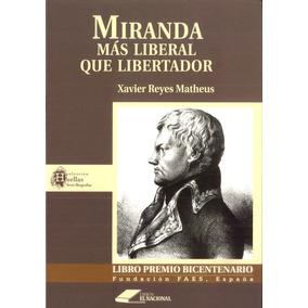 Miranda. Más Liberal Que Libertador / Xavier Reyes Matheus