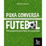 2d8b8af45a Puxa Conversa Futebol - 100 Perguntas Para Falar De Sua Pa