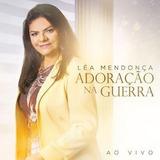 Léa Mendonça - Adoração Na Guerra - Ao Vivo (cd)