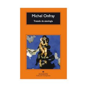 Tratado De Ateología. Michel Onfray. Anagrama