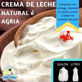 Crema De Leche Natural O Agria Galón Quesos Domicilio Quito