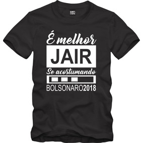 Camisa Melhor Jair Se Acostumando Bolsonaro Presidente 2018 3c6b5a96285d8
