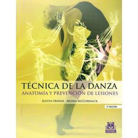Tecnica De La Danza. Anatomia Y Prevencion De Lesiones Howse