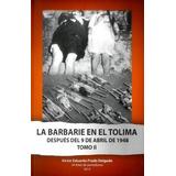 La Barbarie En El Tolima Despues Del 9 De Abril De 1948 Tomo