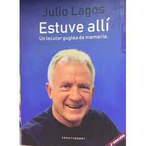 Estuve Allì. Un Locutor Guglea De Memoria - Julio Lagos