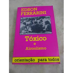 Tóxico E Alcoolismo Edson Ferrarini (livro)