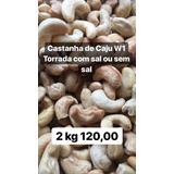 Castanha De Caju 2kg 120,00 W1 Inteiras