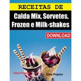 Receitas De Calda Mix, Sorvetes, Frozen E Milk-shakes