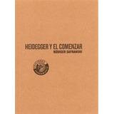 Heidegger Y El Comenzar - Safranski, Rudiger