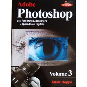 Livro Adobe Photoshop Vol 3 - Altair Hoppe - Editora Iphotos