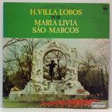 Lp H Villa-lobos Por Maria Livia São Marcos - 845 Novo