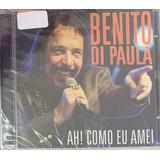 Cd Benito Di Paula - Ah! Como Eu Amei 21 Sucessos (lacrado)