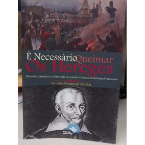É Necessário Queimar Os Hereges - Leandro Thomaz De Almeida
