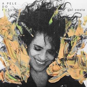 Gal Costa-a Pele Do Futuro-(cd 2018)