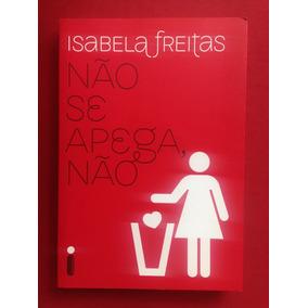 Livro - Não Se Apega, Não - Isabela Freitas - Seminovo