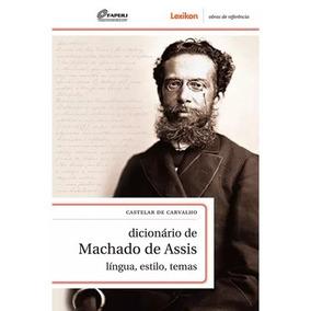 Livro: Dicionario De Machado De Assis - Lingua , Estilo, Tem