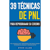 39 Técnicas De Pnl Para Reprogramar Su Cerebro Steve Allen