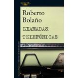 Libro Llamadas Telefónicas De Roberto Bolaño Nuevo