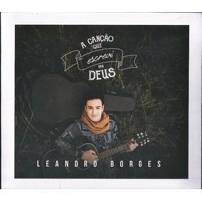 Cd Leandro Borges A Canção Que Escrevi Pra Deus Bônus Pb