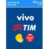 Recarga Celular Crédito Online Vivo Oi Claro Tim Nextel R$15